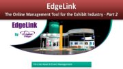 EdgeLink, The Online Management Tool for the Exhibit Industry – Part 2
