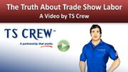 """""""The Truth About Trade Show Labor"""" by TS Crew"""