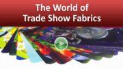 The World of Trade Show Fabrics