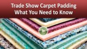 Trade Show Carpet Padding – What You Need to Know